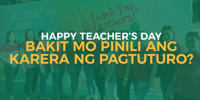 Happy Teachers' Day! : Bakit mo pinili ang karera ng pagtuturo?