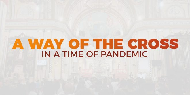 A way of the Cross in a time of Pandemic – Visita Iglesia 2020