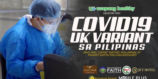 COVID19 UK Variant sa Pilipinas | Ano ang dapat mo pang malaman? | Usapang Healthy EP2